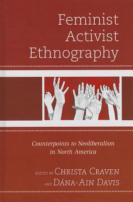 Feminist Activist Ethnography By Craven, Christa, Ph.d. (EDT)/ Davis, D+�na-ain, Ph.d (EDT)/ Anglin, Mary K. (CON)/ Bridges, Khiara M. (CON)/ Chin, Elizabeth (CON)
