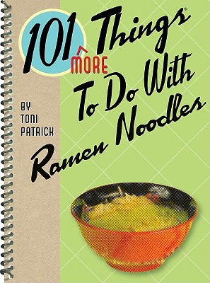 101 More Things to Do With Ramen Noodles By Patrick, Toni